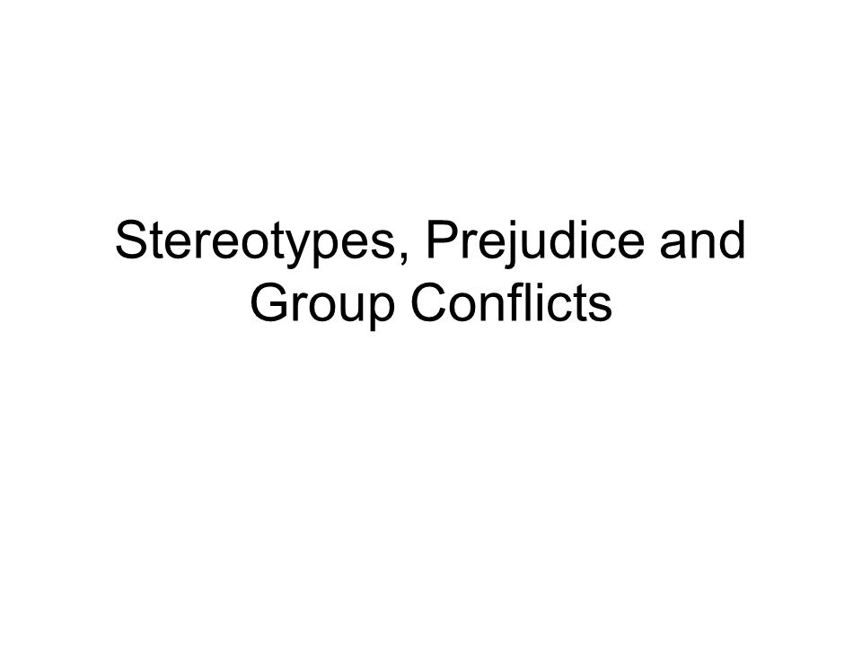 Stereotypes, Prejudice and Group Conflicts