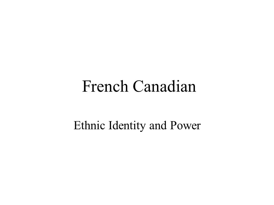 French Canadian Ethnic Identity and Power