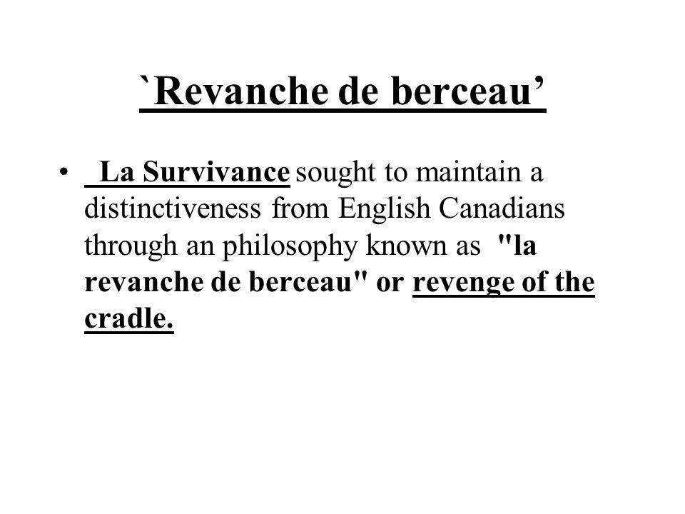 `Revanche de berceau' La Survivance sought to maintain a distinctiveness from English Canadians through an philosophy known as