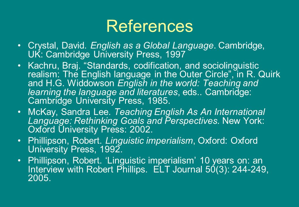 References Crystal, David. English as a Global Language.