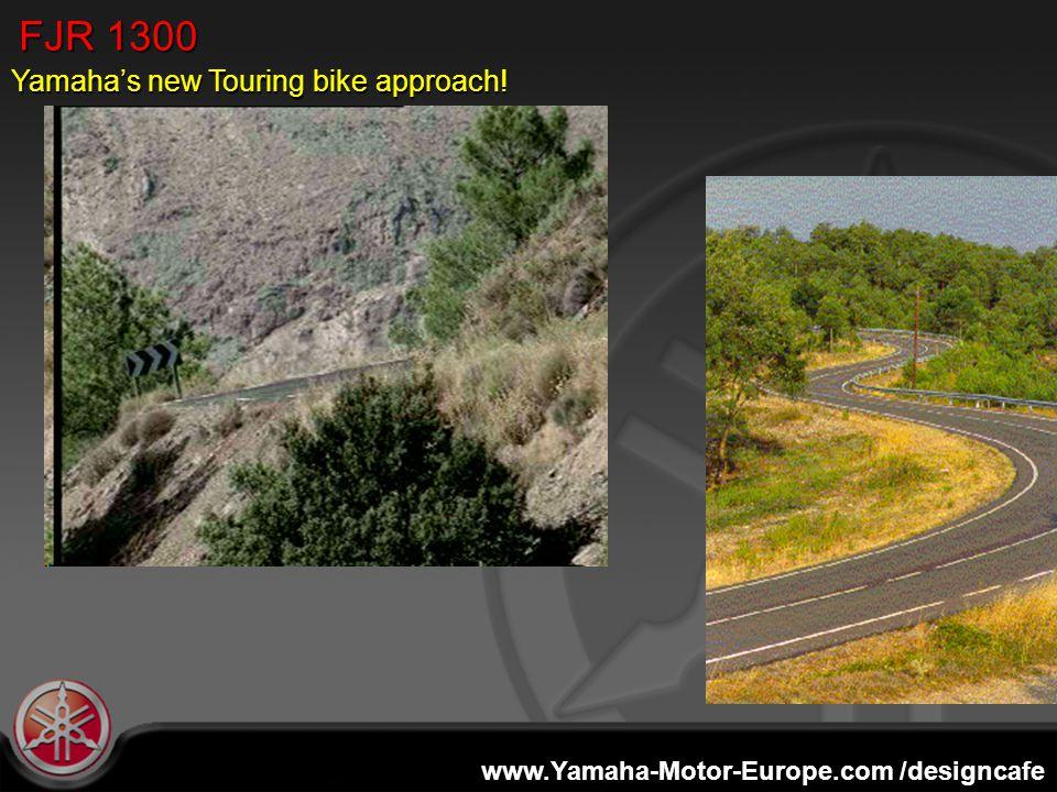 www.Yamaha-Motor-Europe.com /designcafe FJR 1300 Yamaha's new Touring bike approach!