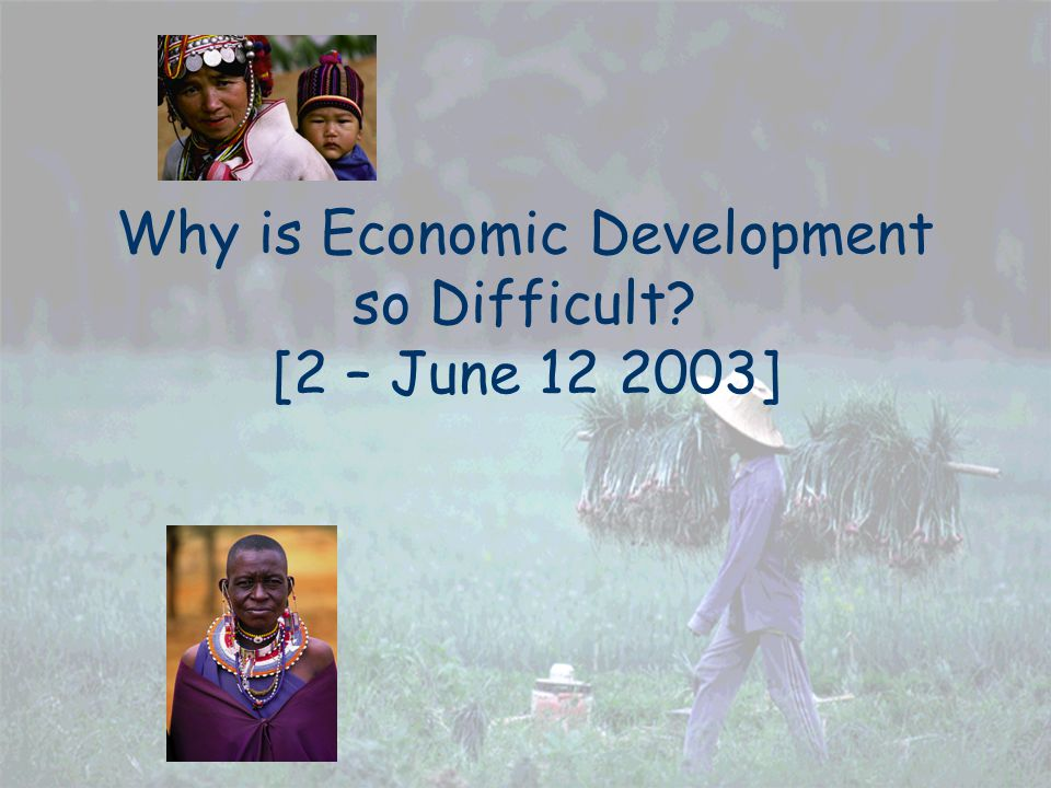 Why is Economic Development so Difficult [2 – June 12 2003]