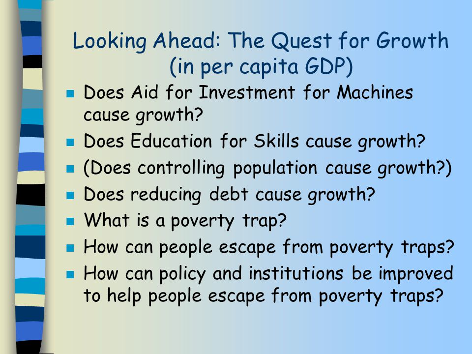 Looking Ahead: The Quest for Growth (in per capita GDP) n Does Aid for Investment for Machines cause growth.