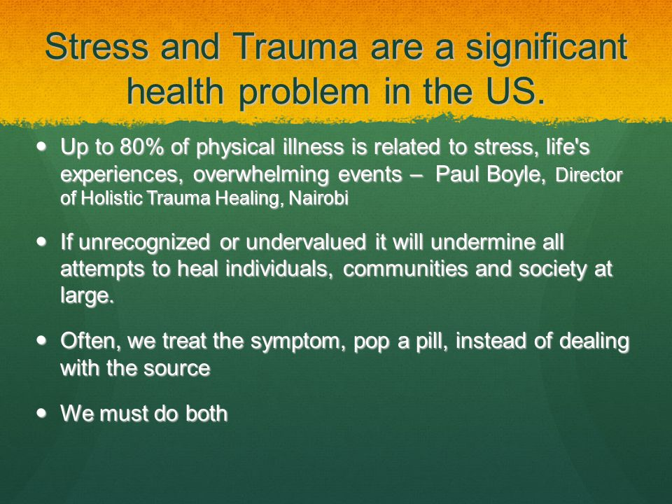Possible Responses Denial Trauma remains unconscious and is subject to triggers where the trauma is stored – the place where the brain wants stimulations Trauma remains unconscious and is subject to triggers where the trauma is stored – the place where the brain wants stimulations Drugs, Sex, Violence Drugs, Sex, Violence Reward > addictions Reward > addictions Healing Begins by reflecting on the symptoms and the traumatic event A supportive environment that takes serious the reality of trauma Prayer Processing Forgiving the past