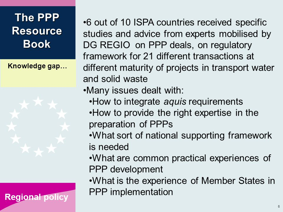 7 Regional policy The Resource Book is a direct result of requests for practical information on PPP development and implementation The limited number of cases aim to demonstrate approaches to common issues encountered Are these problems similar to my problems.