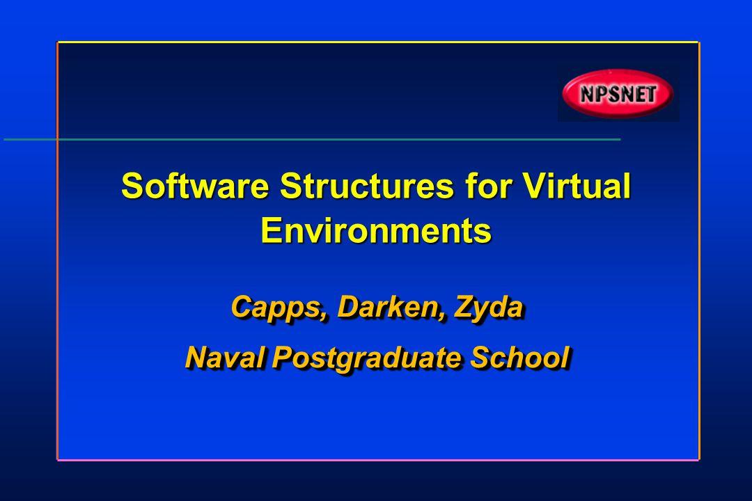 Software Structures for Virtual Environments Capps, Darken, Zyda Naval Postgraduate School Capps, Darken, Zyda Naval Postgraduate School