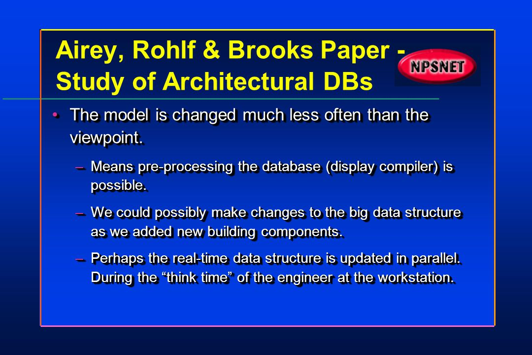 Airey, Rohlf & Brooks Paper - Study of Architectural DBs The model is changed much less often than the viewpoint.The model is changed much less often