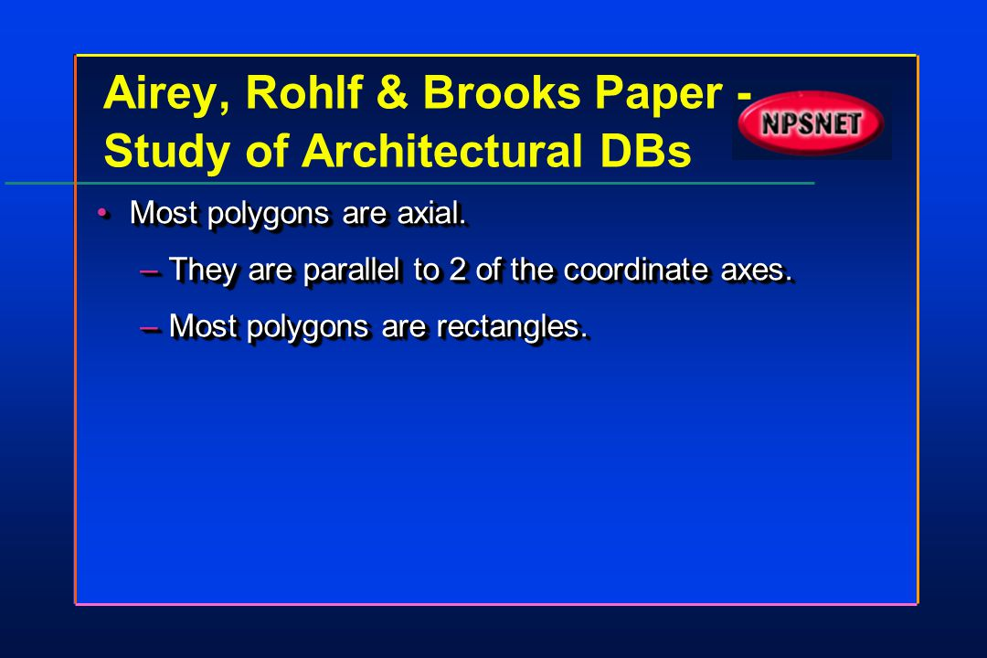Airey, Rohlf & Brooks Paper - Study of Architectural DBs Most polygons are axial.Most polygons are axial. –They are parallel to 2 of the coordinate ax