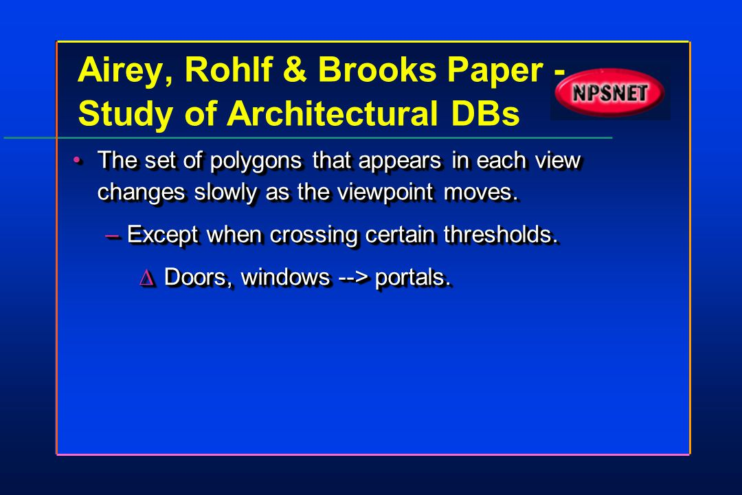 Airey, Rohlf & Brooks Paper - Study of Architectural DBs The set of polygons that appears in each view changes slowly as the viewpoint moves.The set o
