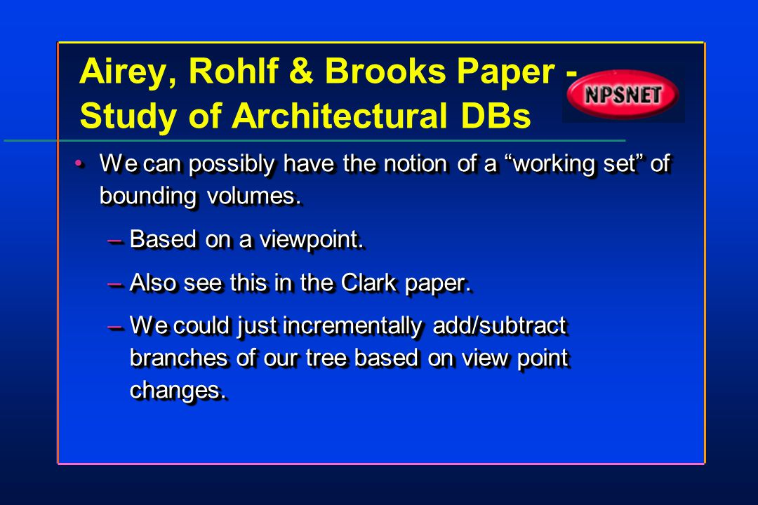 "Airey, Rohlf & Brooks Paper - Study of Architectural DBs We can possibly have the notion of a ""working set"" of bounding volumes.We can possibly have t"