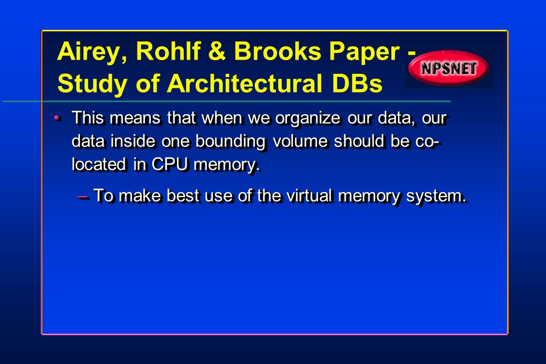 Airey, Rohlf & Brooks Paper - Study of Architectural DBs This means that when we organize our data, our data inside one bounding volume should be co-