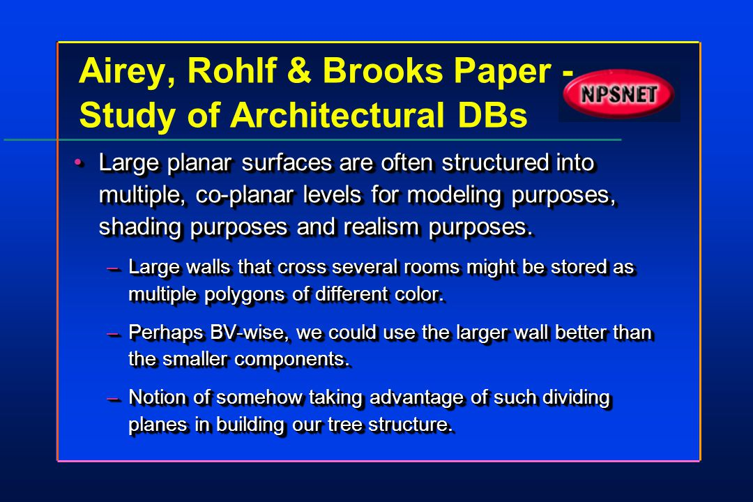 Airey, Rohlf & Brooks Paper - Study of Architectural DBs Large planar surfaces are often structured into multiple, co-planar levels for modeling purpo
