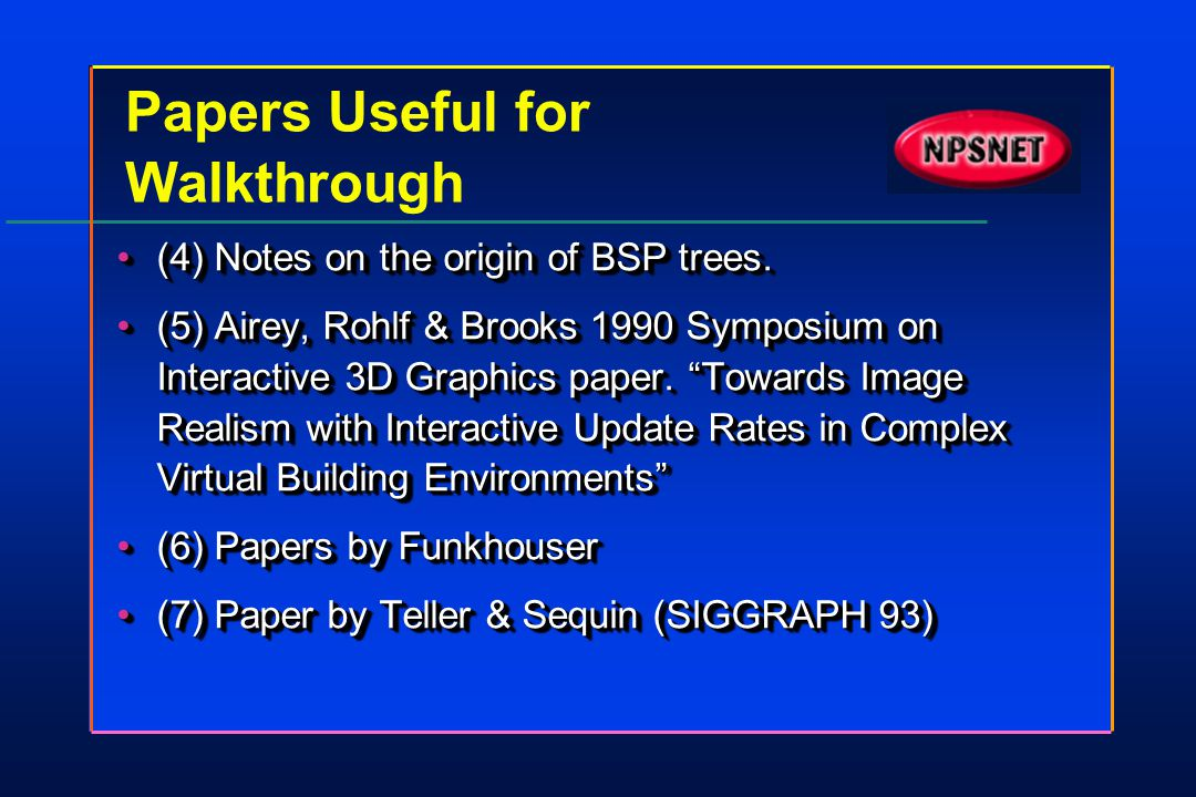 Papers Useful for Walkthrough (4) Notes on the origin of BSP trees.(4) Notes on the origin of BSP trees. (5) Airey, Rohlf & Brooks 1990 Symposium on I