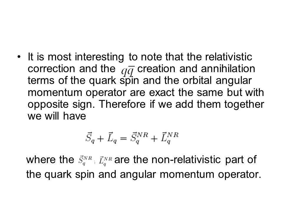 It is most interesting to note that the relativistic correction and the creation and annihilation terms of the quark spin and the orbital angular momentum operator are exact the same but with opposite sign.