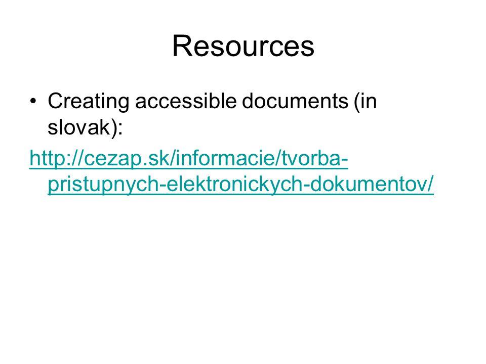 Resources Creating accessible documents (in slovak): http://cezap.sk/informacie/tvorba- pristupnych-elektronickych-dokumentov/