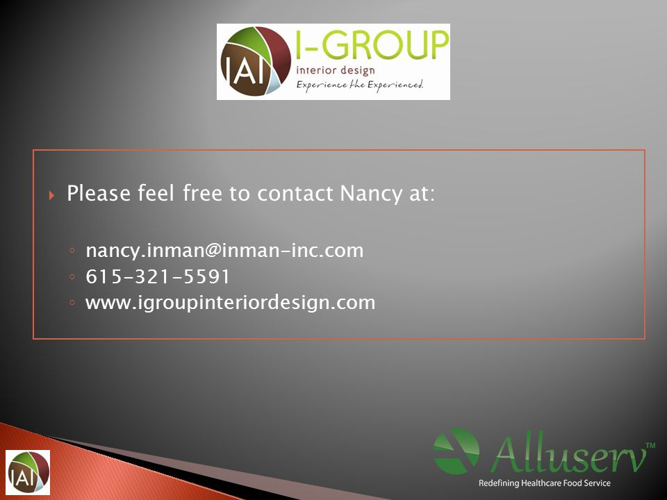 Please feel free to contact Nancy at: ◦ nancy.inman@inman-inc.com ◦ 615-321-5591 ◦ www.igroupinteriordesign.com