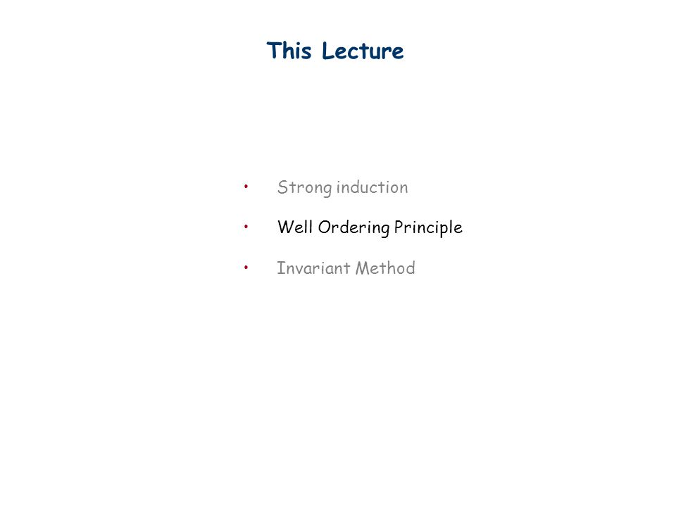 This Lecture Strong induction Well Ordering Principle Invariant Method