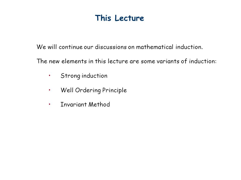 This Lecture We will continue our discussions on mathematical induction.
