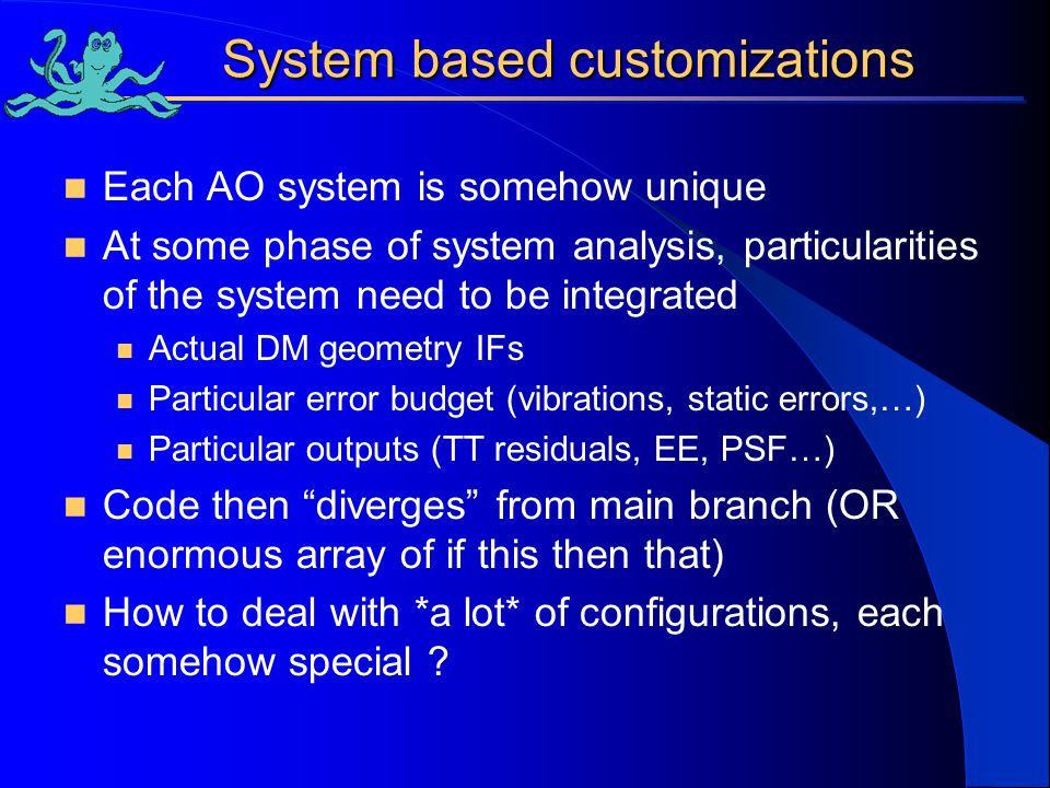 System based customizations Each AO system is somehow unique At some phase of system analysis, particularities of the system need to be integrated Act