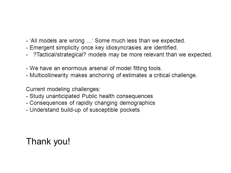 - 'All models are wrong …' Some much less than we expected.