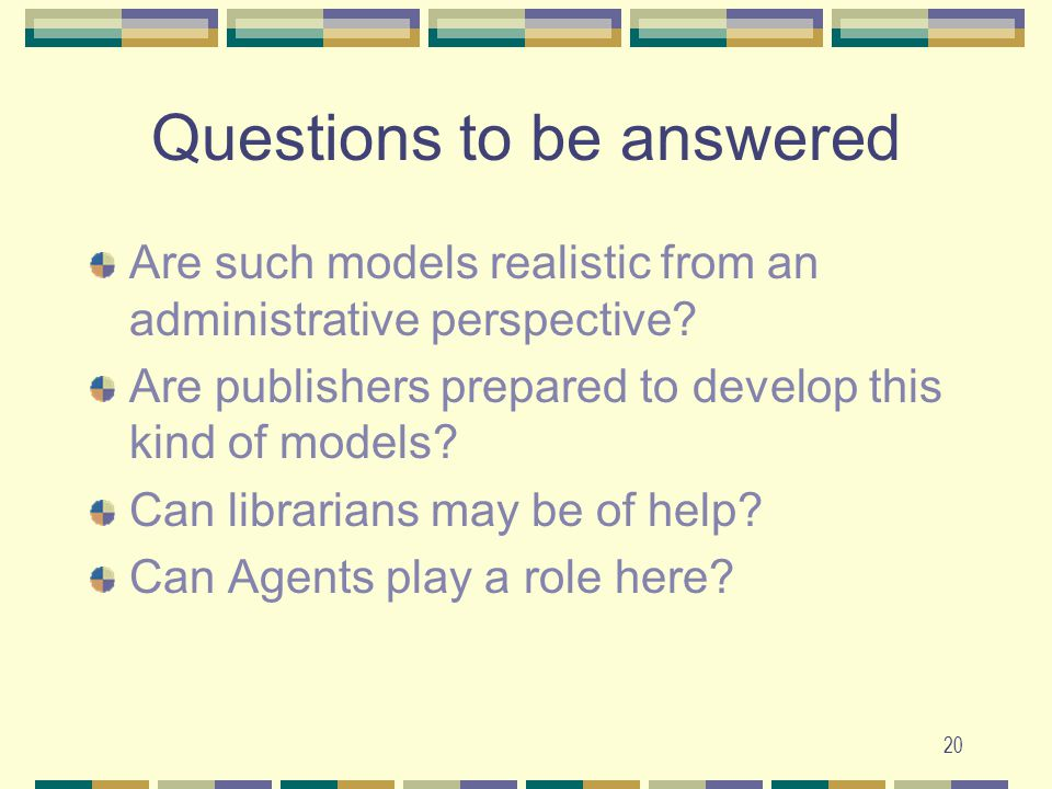 20 Questions to be answered Are such models realistic from an administrative perspective.