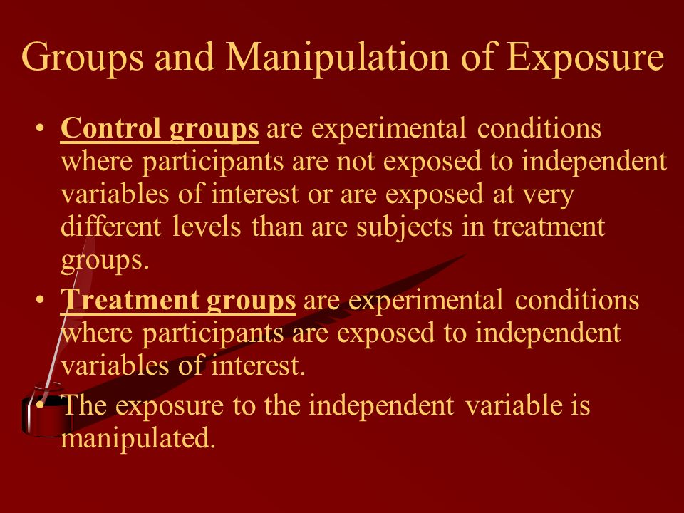 Groups and Manipulation of Exposure Control groups are experimental conditions where participants are not exposed to independent variables of interest or are exposed at very different levels than are subjects in treatment groups.