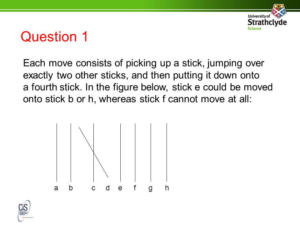 Question 1 Each move consists of picking up a stick, jumping over exactly two other sticks, and then putting it down onto a fourth stick.