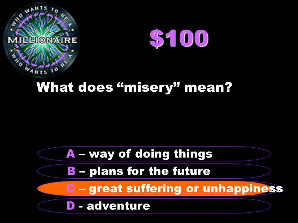 $100 What does misery mean.