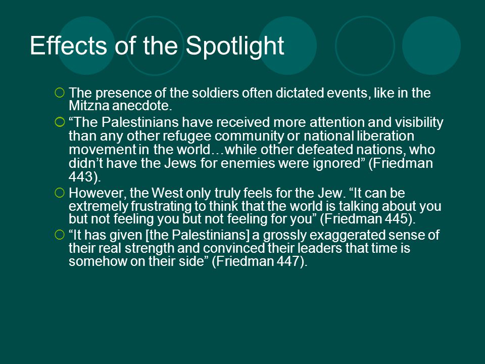 Effects of the Spotlight  The presence of the soldiers often dictated events, like in the Mitzna anecdote.