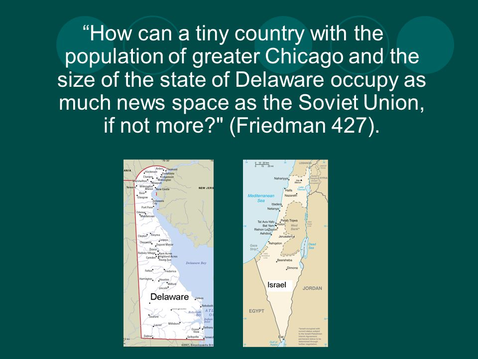 How can a tiny country with the population of greater Chicago and the size of the state of Delaware occupy as much news space as the Soviet Union, if not more? (Friedman 427).