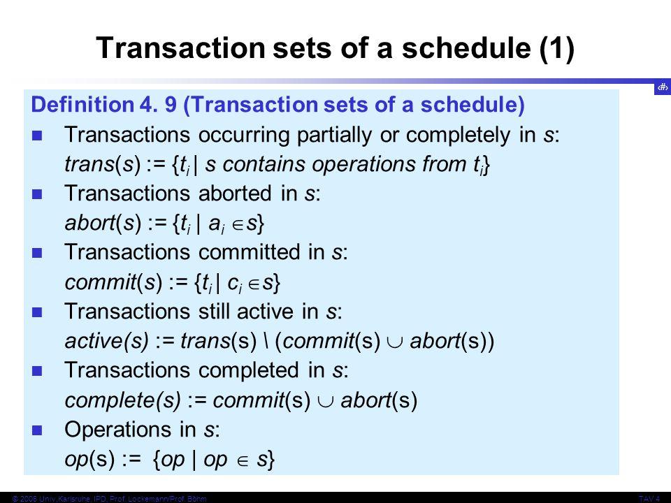 21 © 2006 Univ,Karlsruhe, IPD, Prof. Lockemann/Prof. BöhmTAV 4 Transaction sets of a schedule (1) Definition 4. 9 (Transaction sets of a schedule) Tra