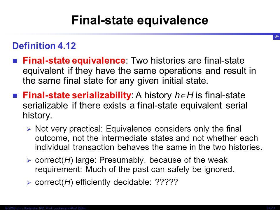 29 © 2006 Univ,Karlsruhe, IPD, Prof. Lockemann/Prof. BöhmTAV 4 Final-state equivalence Definition 4.12 Final-state equivalence: Two histories are fina