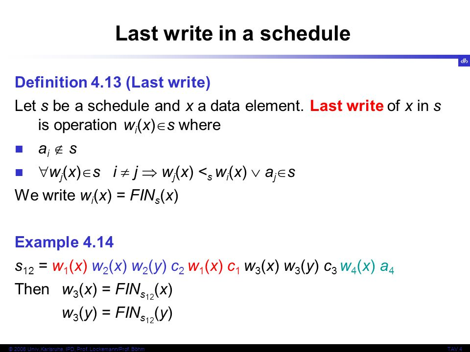 30 © 2006 Univ,Karlsruhe, IPD, Prof. Lockemann/Prof. BöhmTAV 4 Last write in a schedule Definition 4.13 (Last write) Let s be a schedule and x a data