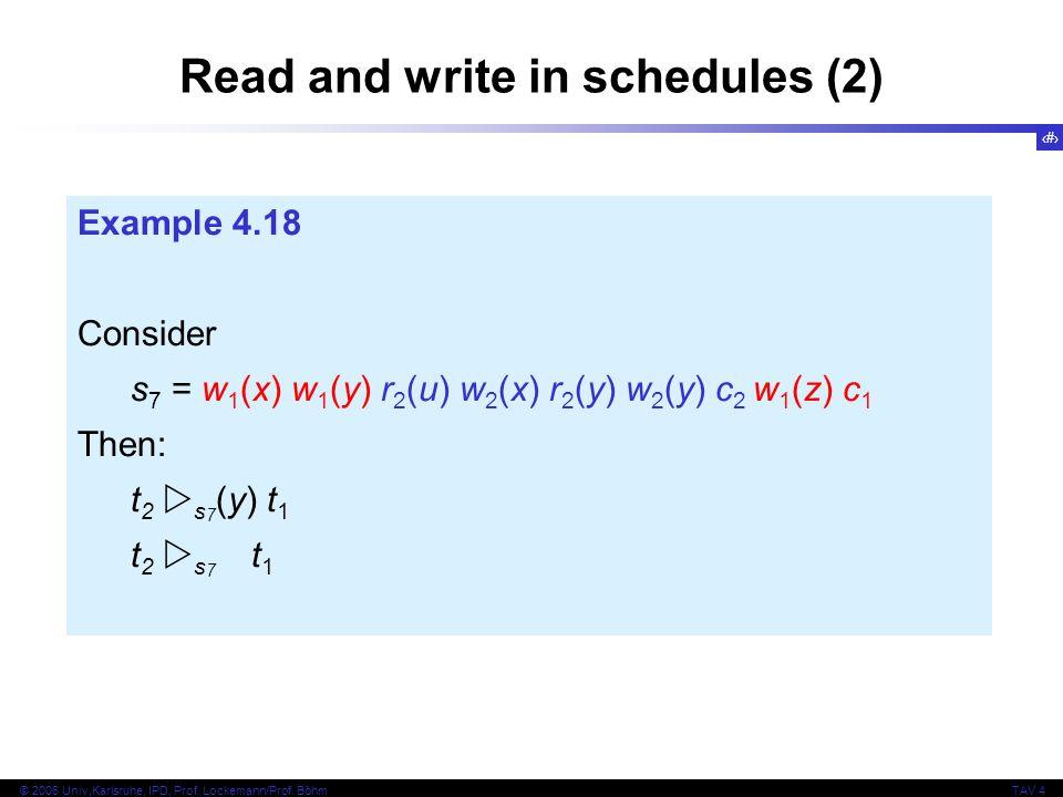 37 © 2006 Univ,Karlsruhe, IPD, Prof. Lockemann/Prof. BöhmTAV 4 Example 4.18 Consider s 7 = w 1 (x) w 1 (y) r 2 (u) w 2 (x) r 2 (y) w 2 (y) c 2 w 1 (z)