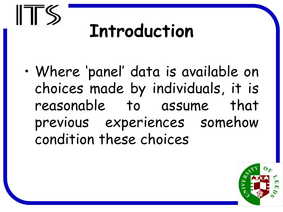 2 Introduction Where 'panel' data is available on choices made by individuals, it is reasonable to assume that previous experiences somehow condition these choices