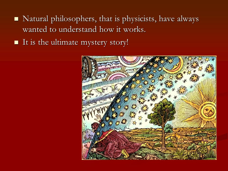 Natural philosophers, that is physicists, have always wanted to understand how it works.