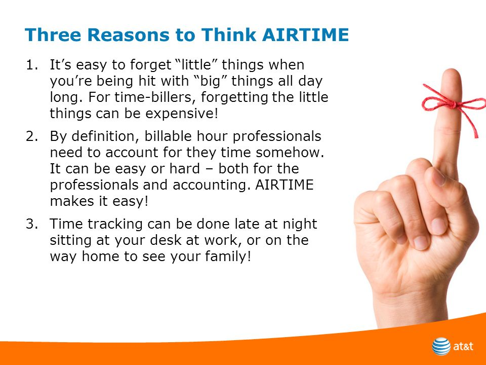 Three Reasons to Think AIRTIME 1.It's easy to forget little things when you're being hit with big things all day long.
