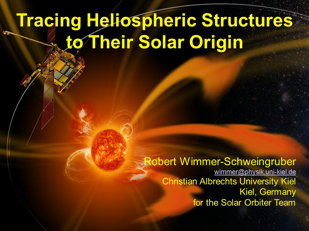 rfws, ieap, cau2014 Fall AGU, San Francisco, 2014- 12-17 1 Tracing Heliospheric Structures to Their Solar Origin Robert Wimmer-Schweingruber wimmer@physik.uni-kiel.de Christian Albrechts University Kiel Kiel, Germany for the Solar Orbiter Team