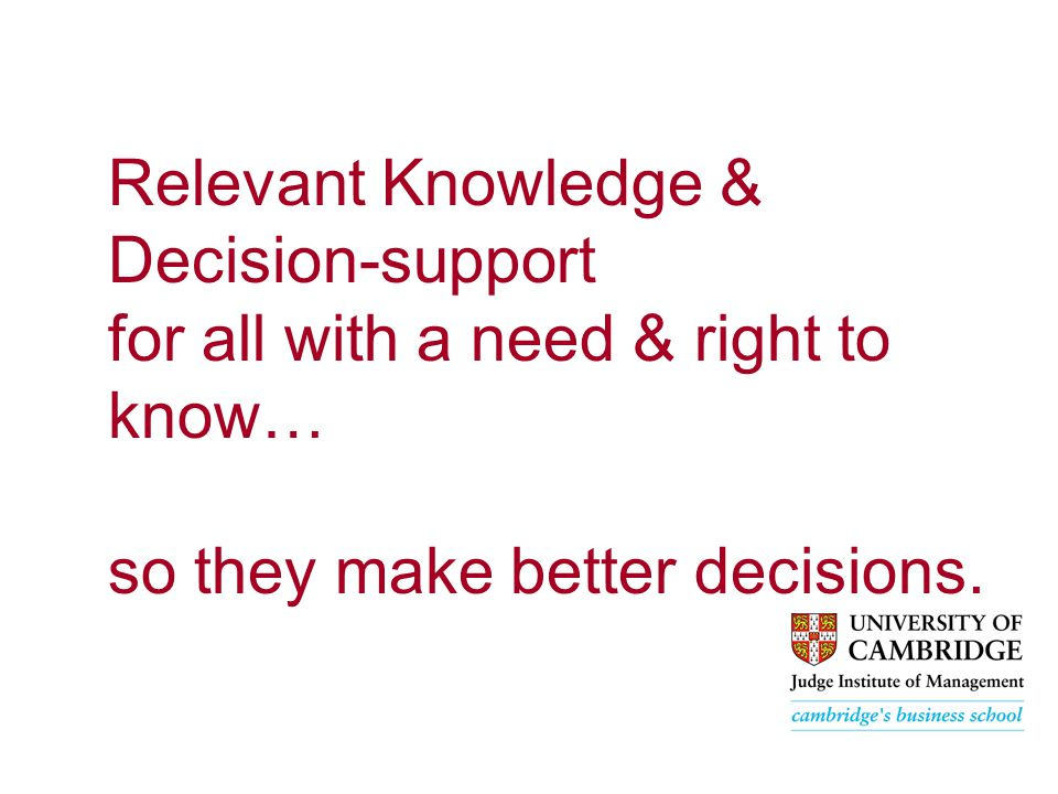 Relevant Knowledge & Decision-support for all with a need & right to know… so they make better decisions.