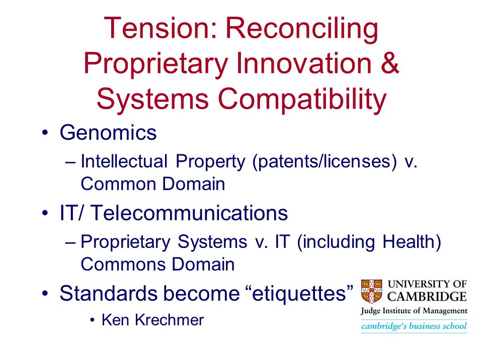 Tension: Reconciling Proprietary Innovation & Systems Compatibility Genomics –Intellectual Property (patents/licenses) v.