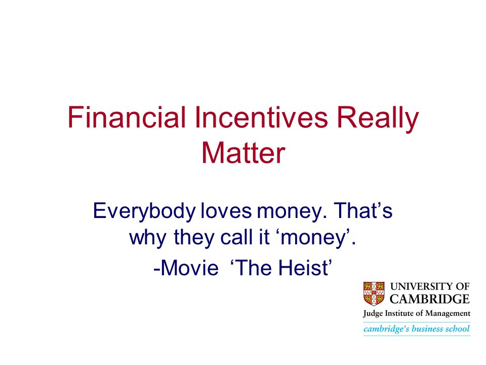 Financial Incentives Really Matter Everybody loves money.