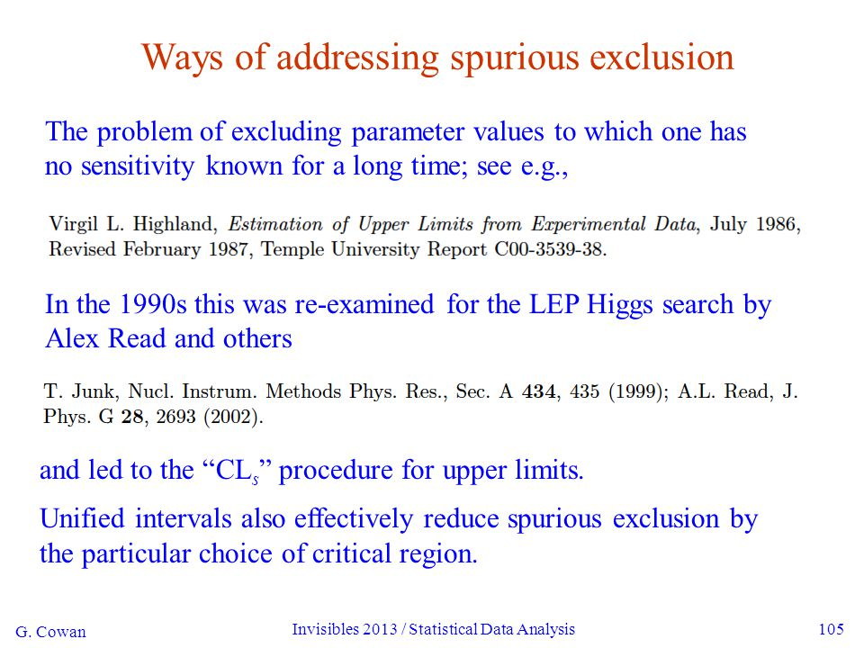 G. Cowan Invisibles 2013 / Statistical Data Analysis105 Ways of addressing spurious exclusion The problem of excluding parameter values to which one h