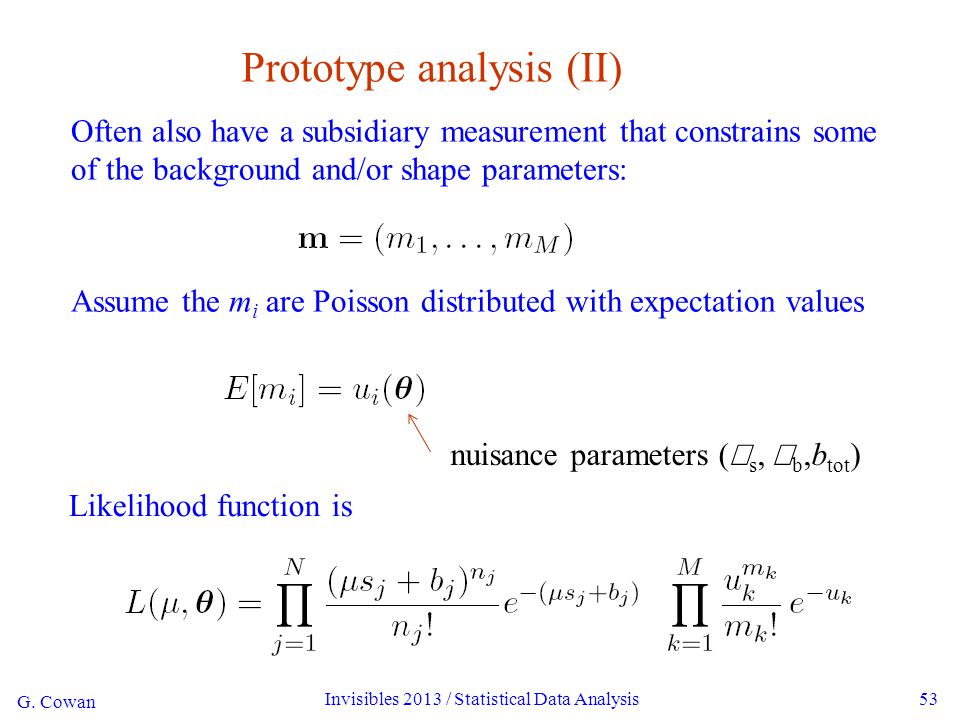G. Cowan Invisibles 2013 / Statistical Data Analysis53 Prototype analysis (II) Often also have a subsidiary measurement that constrains some of the ba