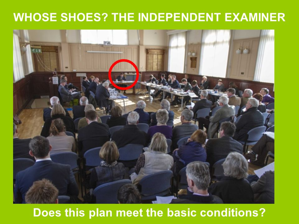WHOSE SHOES? THE INDEPENDENT EXAMINER Does this plan meet the basic conditions?