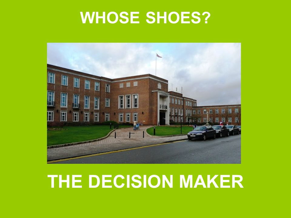 WHOSE SHOES? THE DECISION MAKER