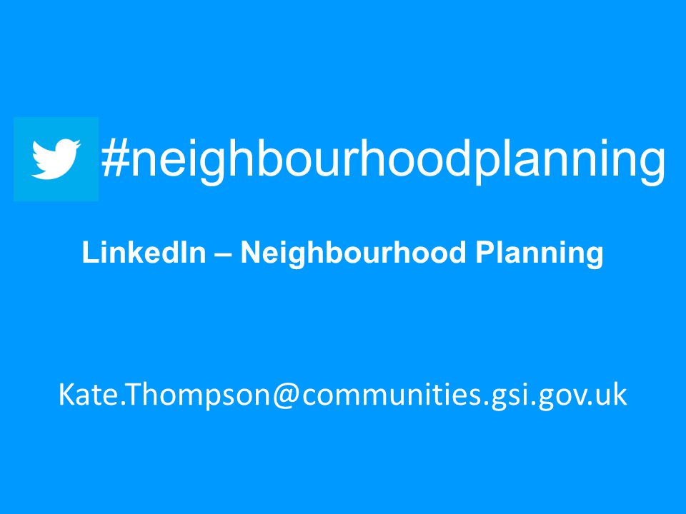 #neighbourhoodplanning LinkedIn – Neighbourhood Planning Kate.Thompson@communities.gsi.gov.uk