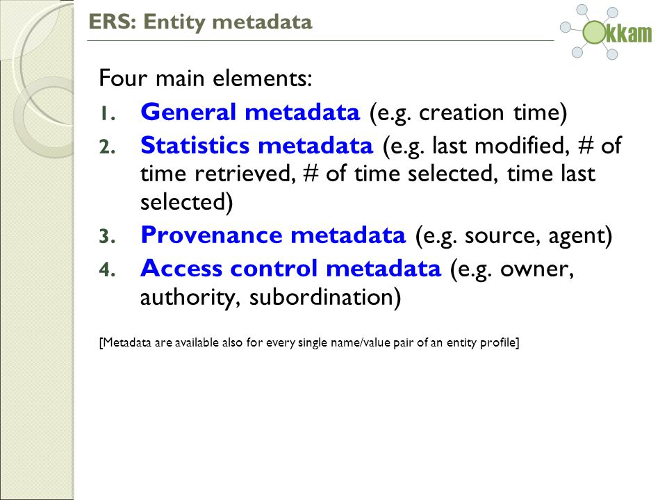 ERS: Entity metadata Four main elements: 1. General metadata (e.g.