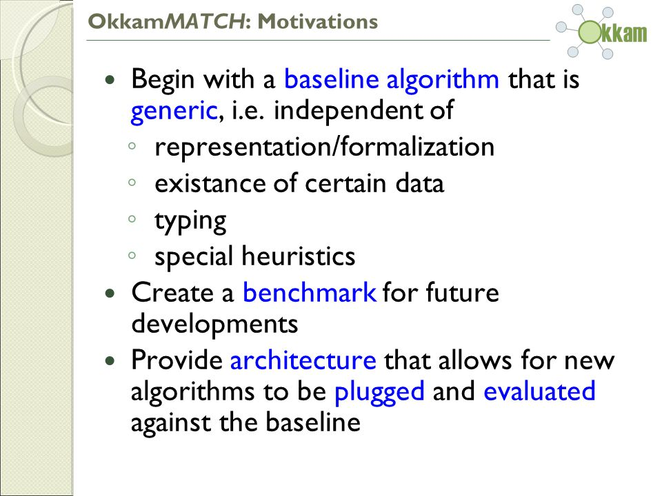 OkkamMATCH: Motivations Begin with a baseline algorithm that is generic, i.e.
