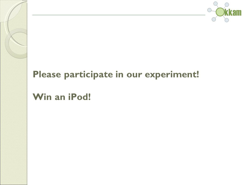 Please participate in our experiment! Win an iPod!