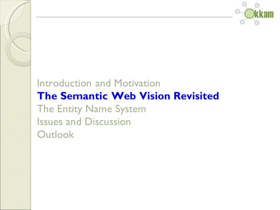 Introduction and Motivation The Semantic Web Vision Revisited The Entity Name System Issues and Discussion Outlook